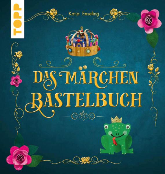 Das Märchen-Bastelbuch